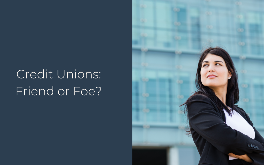 Credit Unions: Friend or Foe?