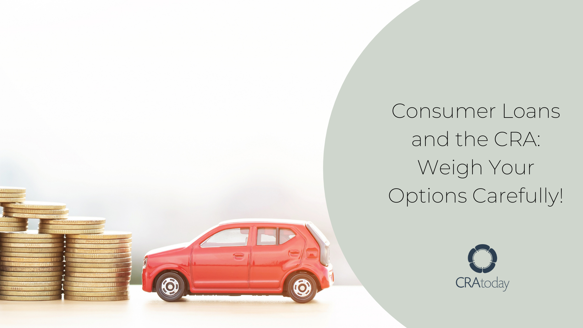 Consumer Loans and the CRA: Weigh Your Options Carefully!